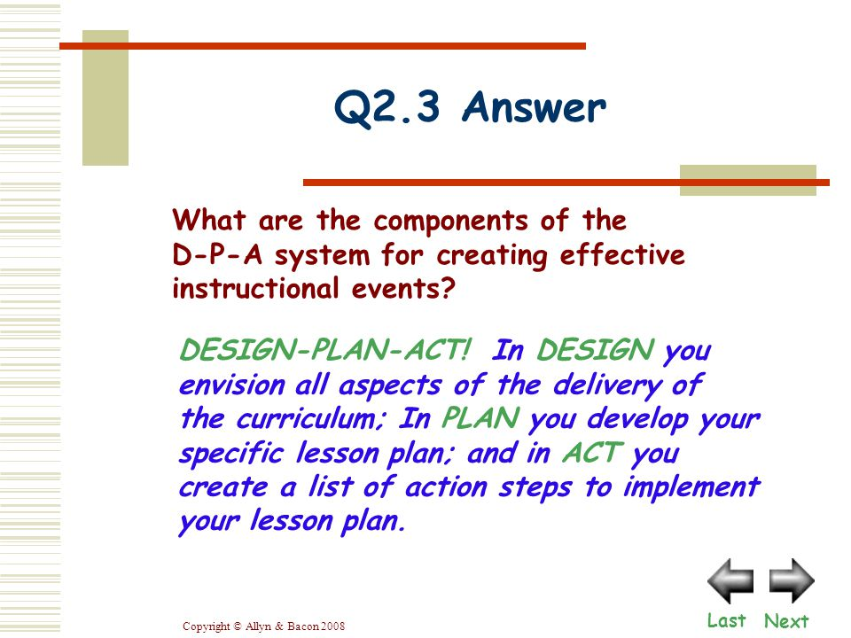 Copyright © Allyn & Bacon 2008 Q2.3 Answer Next Last DESIGN-PLAN-ACT.