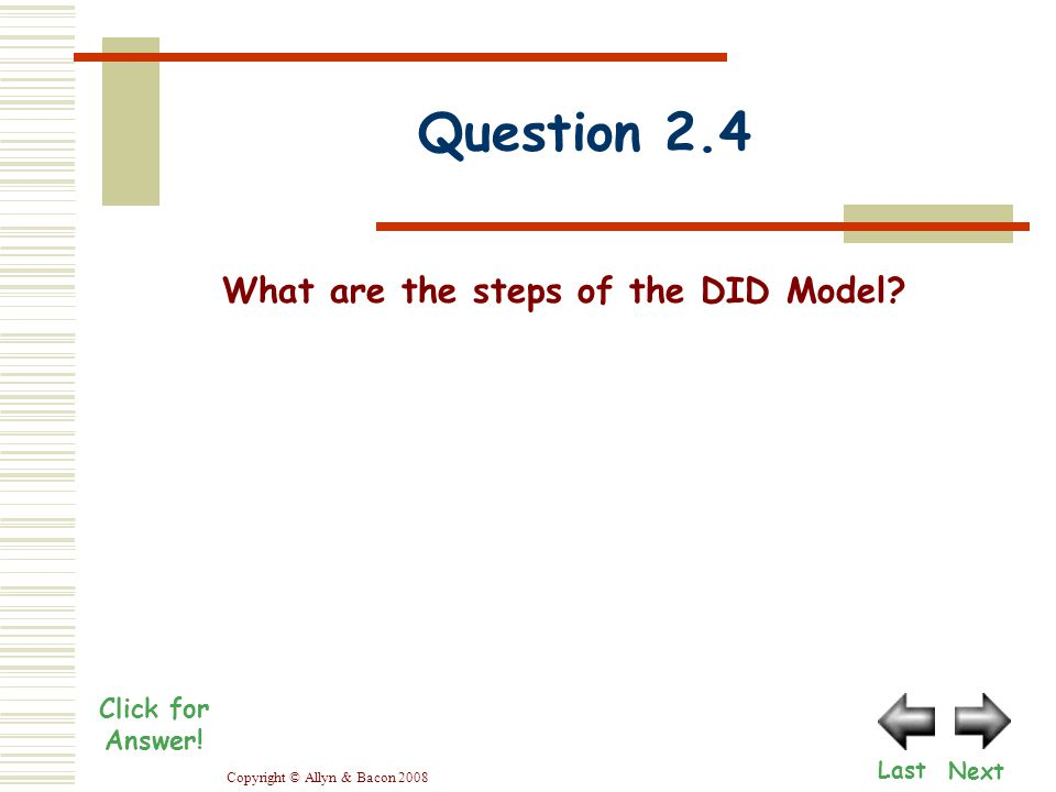 Copyright © Allyn & Bacon 2008 What are the steps of the DID Model.