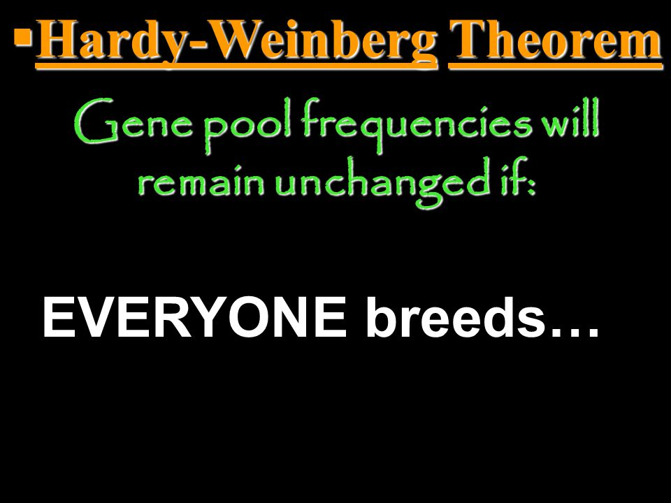  Hardy-Weinberg Theorem Gene pool frequencies will remain unchanged if: Population is LARGE