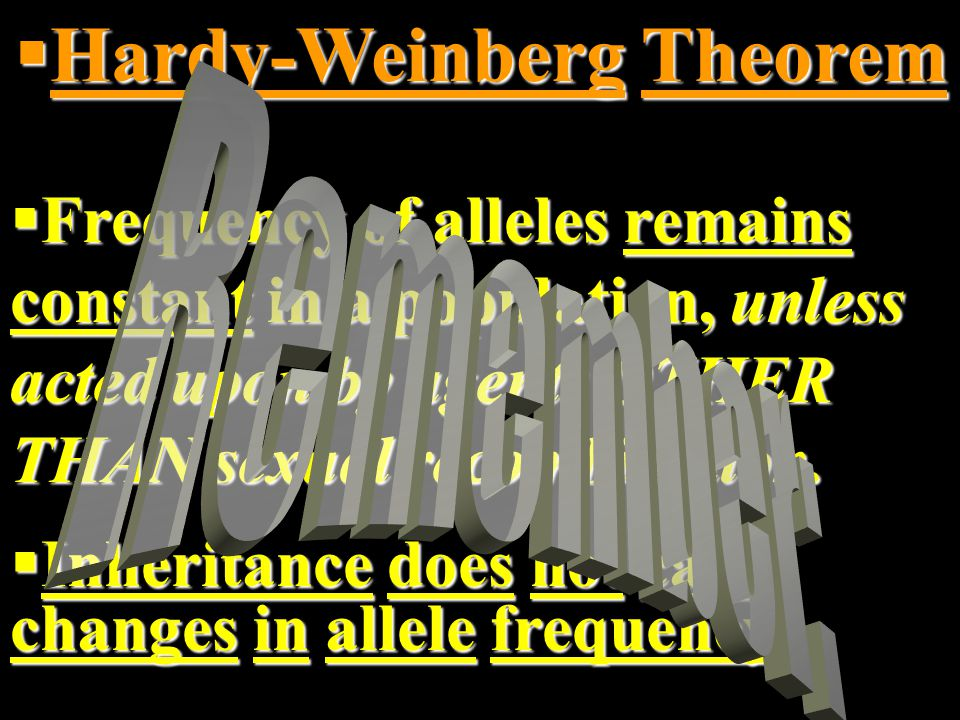 Hardy-Weinberg Principle p2 + 2pq + q2 = 1 Mathematical statement about the relative frequency of alleles (genotypes) in a population.