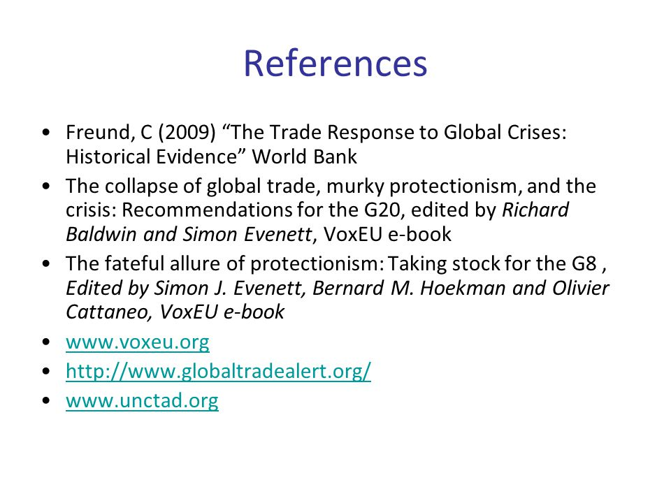 "References Freund, C (2009) ""The Trade Response to Global Crises: Historical Evidence"" World Bank The collapse of global trade, murky protectionism, a"