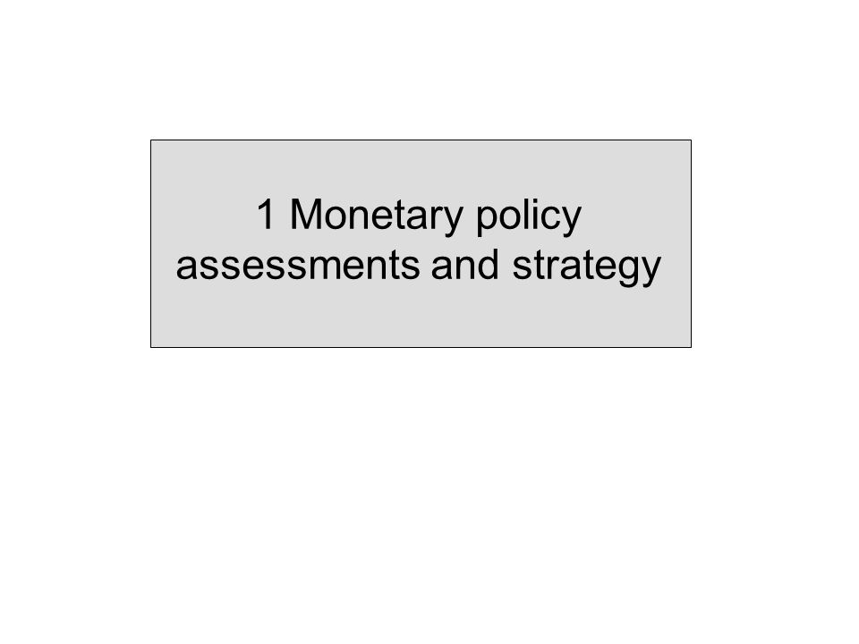 1 Monetary policy assessments and strategy