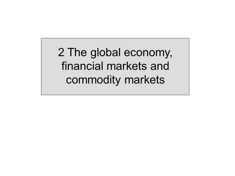 2 The global economy, financial markets and commodity markets