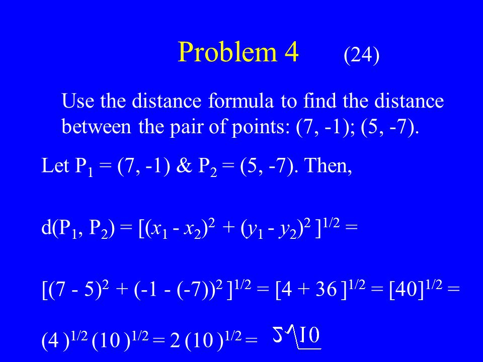 Problem 4 (24) Use the distance formula to find the distance between the pair of points: (7, -1); (5, -7).
