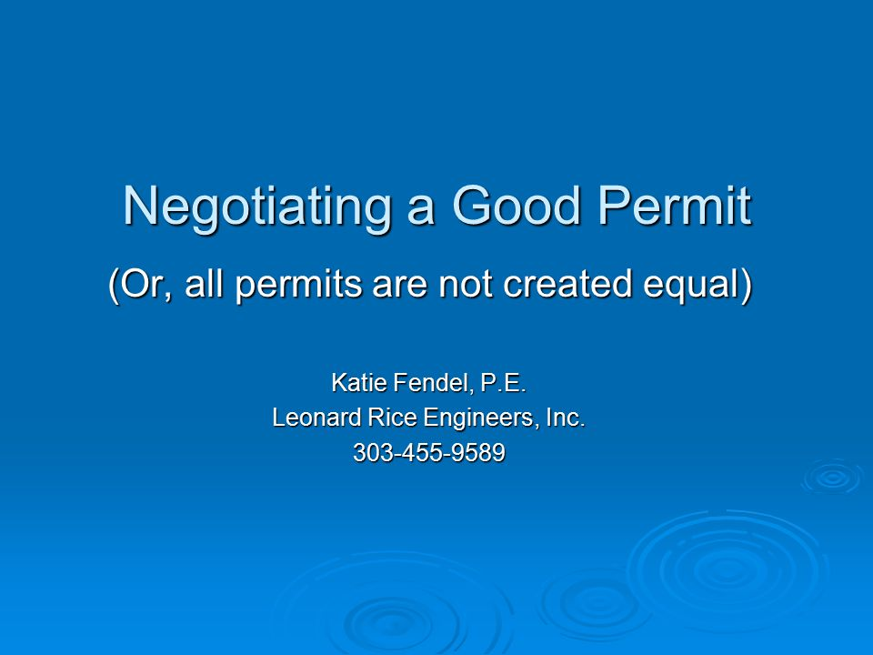 Negotiating a Good Permit (Or, all permits are not created equal) Katie Fendel, P.E.