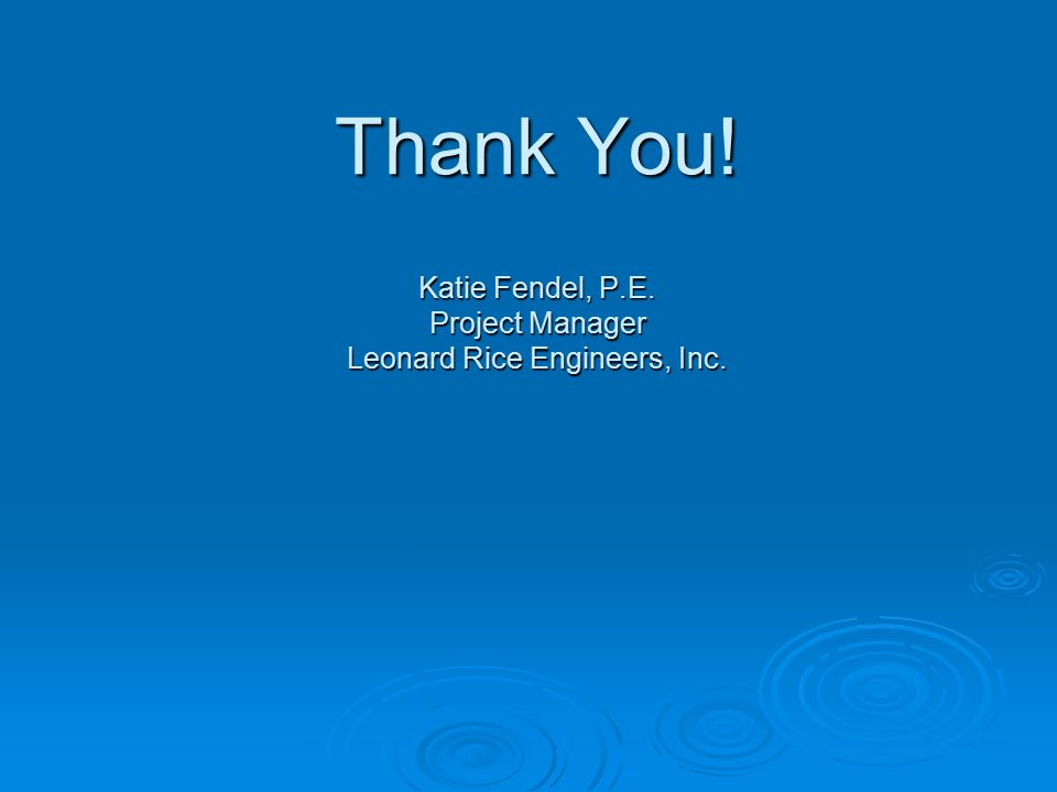 Thank You! Katie Fendel, P.E. Project Manager Leonard Rice Engineers, Inc.