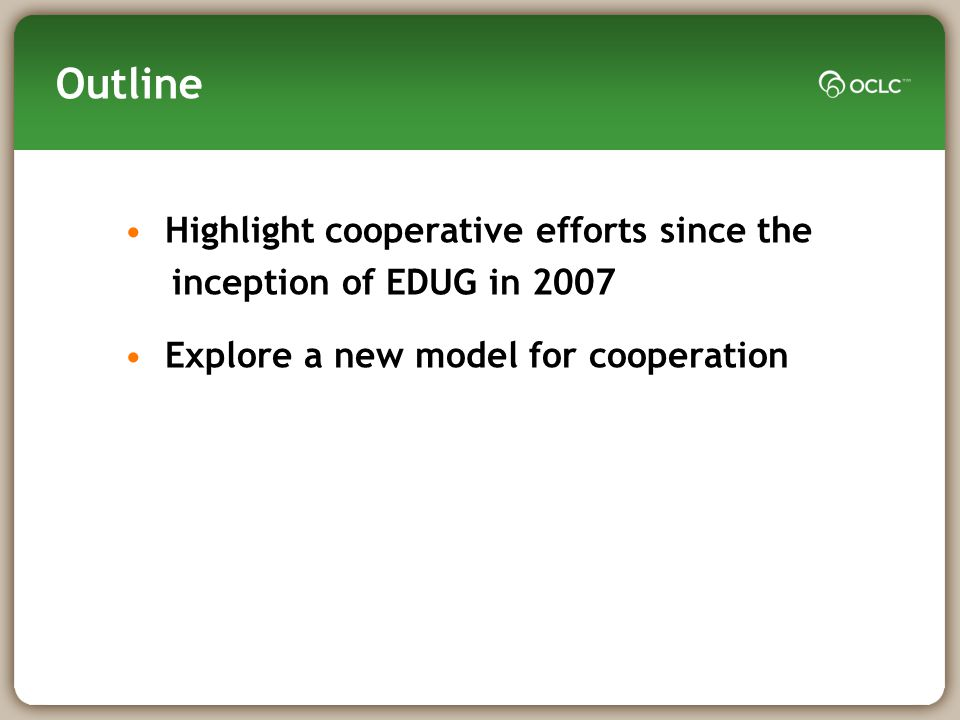 Outline Highlight cooperative efforts since the inception of EDUG in 2007 Explore a new model for cooperation