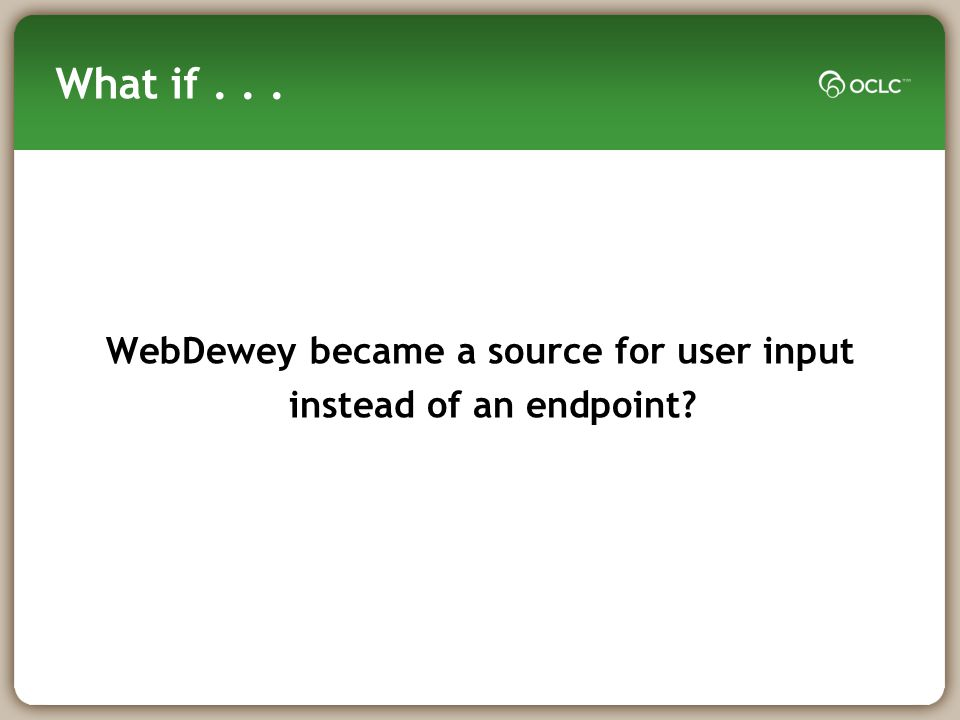 What if... WebDewey became a source for user input instead of an endpoint