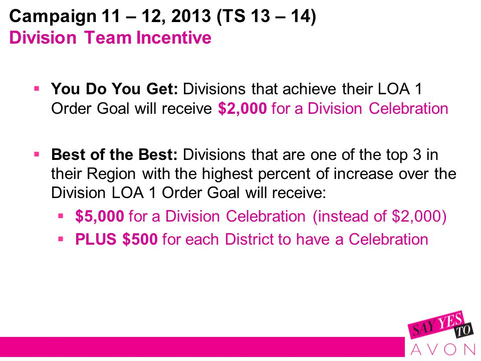  You Do You Get: Divisions that achieve their LOA 1 Order Goal will receive $2,000 for a Division Celebration  Best of the Best: Divisions that are one of the top 3 in their Region with the highest percent of increase over the Division LOA 1 Order Goal will receive:  $5,000 for a Division Celebration (instead of $2,000)  PLUS $500 for each District to have a Celebration