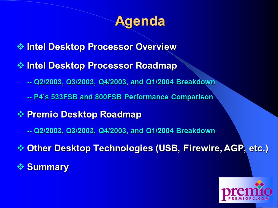 Premio Desktop Q3/2003 Breakdown  Depending on pricing and demand for the 865 chipset, we may launch the Calypso 5 based on the 865G chipset  If the demand for a NetPC 865 platform is soft, we will continue with our existing Calypso 4E platform  Depending on pricing and demand, we may transition the S651 to the new S661 with 800FSB support  We will continue to monitor the demand for the 845E platforms  Your goal is to gradually transition your customer over to the 865 platforms