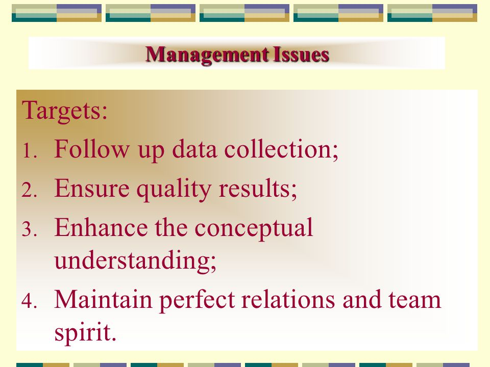 Management Issues Targets: 1. Follow up data collection; 2.