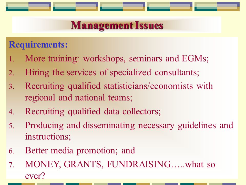 Management Issues Requirements: 1. More training: workshops, seminars and EGMs; 2.