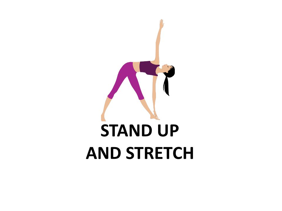 STAND UP AND STRETCH