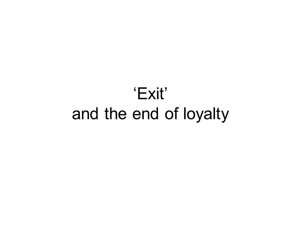 'Exit' and the end of loyalty