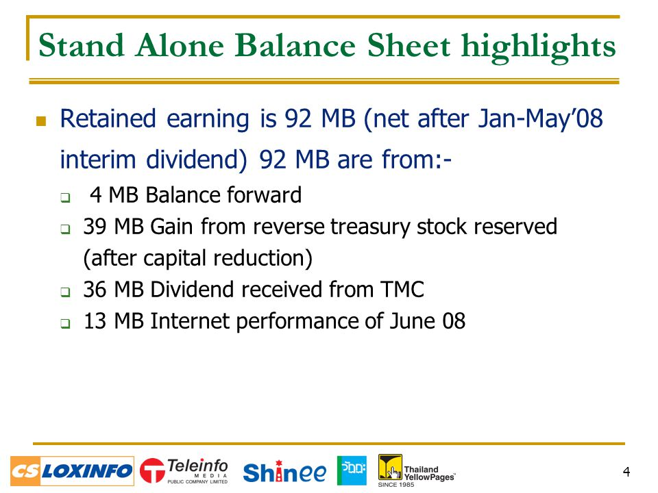4 Stand Alone Balance Sheet highlights Retained earning is 92 MB (net after Jan-May'08 interim dividend) 92 MB are from:-  4 MB Balance forward  39