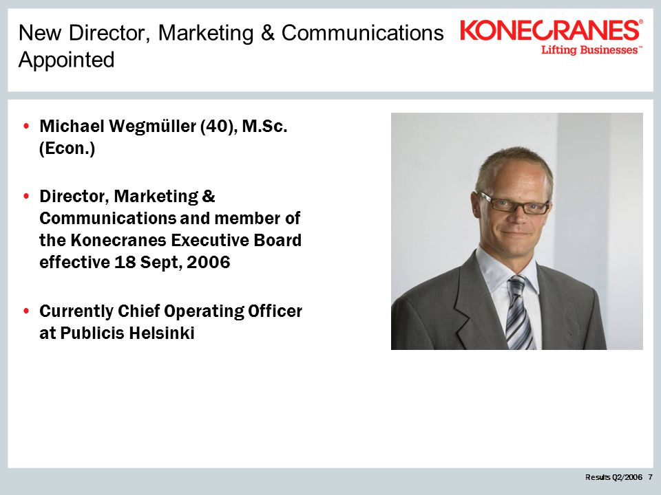 Results Q2/2006 7 New Director, Marketing & Communications Appointed Michael Wegmüller (40), M.Sc.