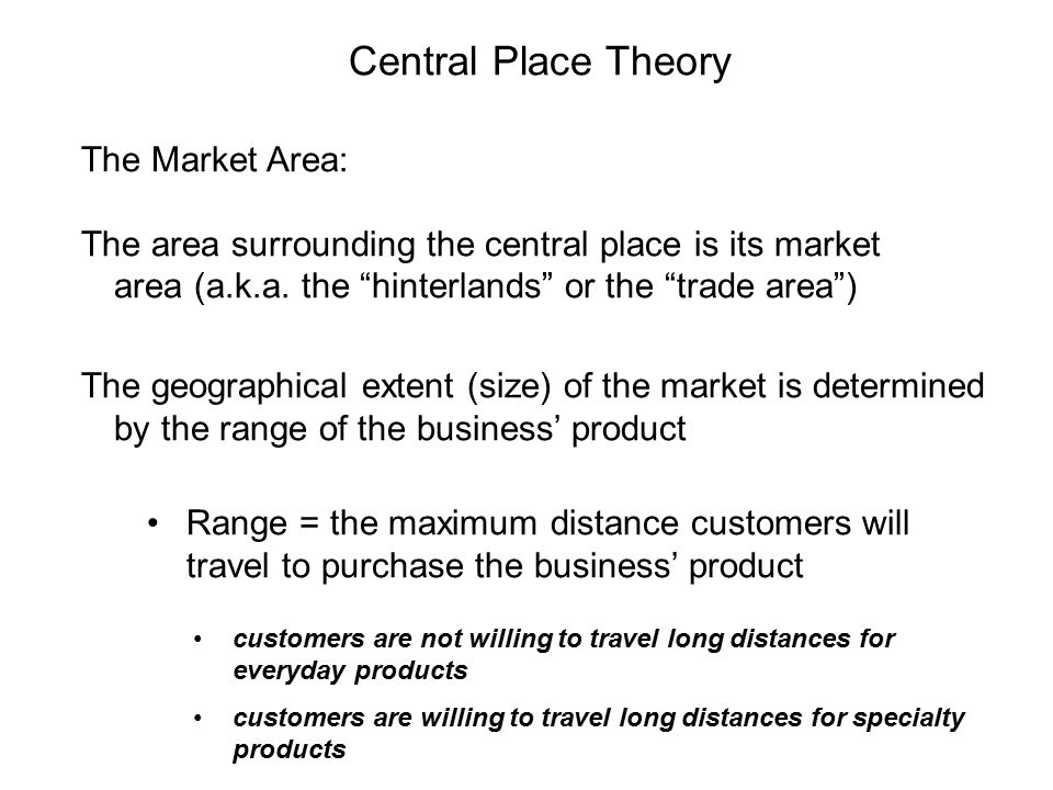 Central Place Theory The Market Area: The area surrounding the central place is its market area (a.k.a.