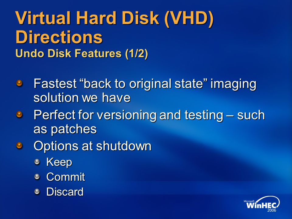 "Virtual Hard Disk (VHD) Directions Undo Disk Features (1/2) Fastest ""back to original state"" imaging solution we have Perfect for versioning and testi"