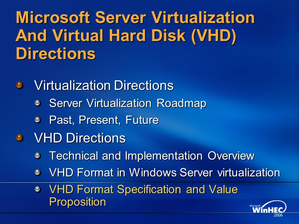 Microsoft Server Virtualization And Virtual Hard Disk (VHD) Directions Virtualization Directions Server Virtualization Roadmap Past, Present, Future V
