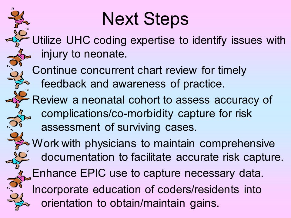 Next Steps Utilize UHC coding expertise to identify issues with injury to neonate.