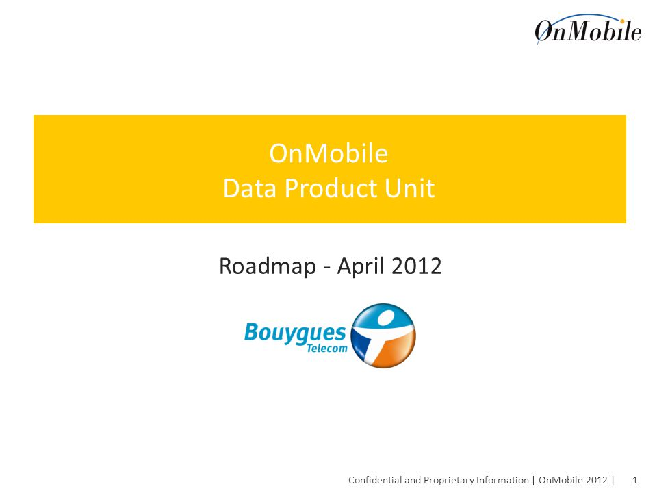 1 Confidential and Proprietary Information | OnMobile 2012 | OnMobile Data Product Unit Roadmap - April 2012