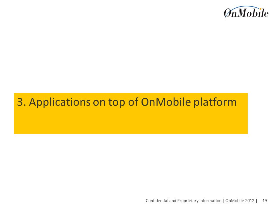 19 Confidential and Proprietary Information | OnMobile 2012 | 3.