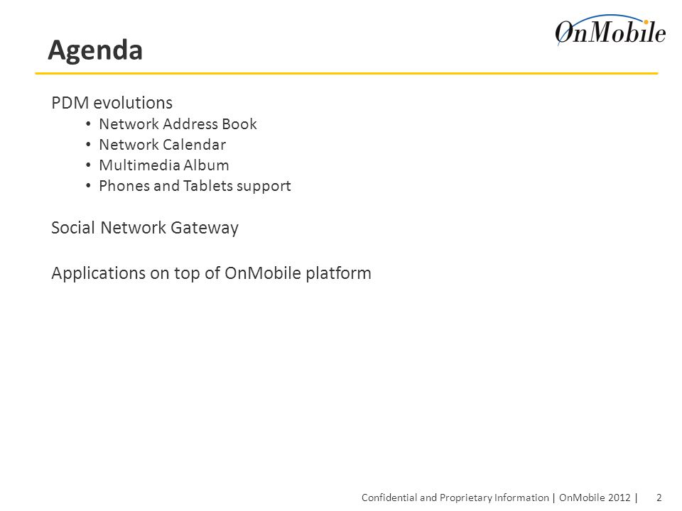 2 Confidential and Proprietary Information | OnMobile 2012 | Agenda PDM evolutions Network Address Book Network Calendar Multimedia Album Phones and Tablets support Social Network Gateway Applications on top of OnMobile platform