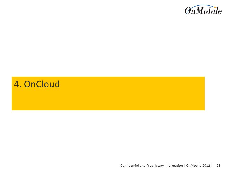 28 Confidential and Proprietary Information | OnMobile 2012 | 4. OnCloud