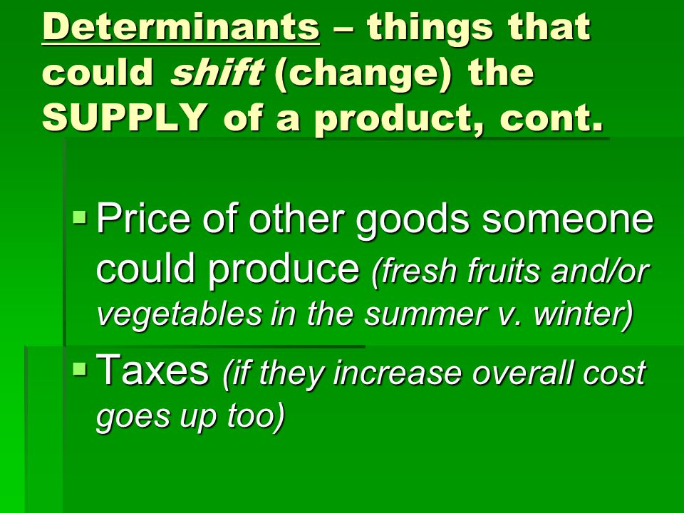 Determinants – things that could shift (change) the SUPPLY of a product, cont.