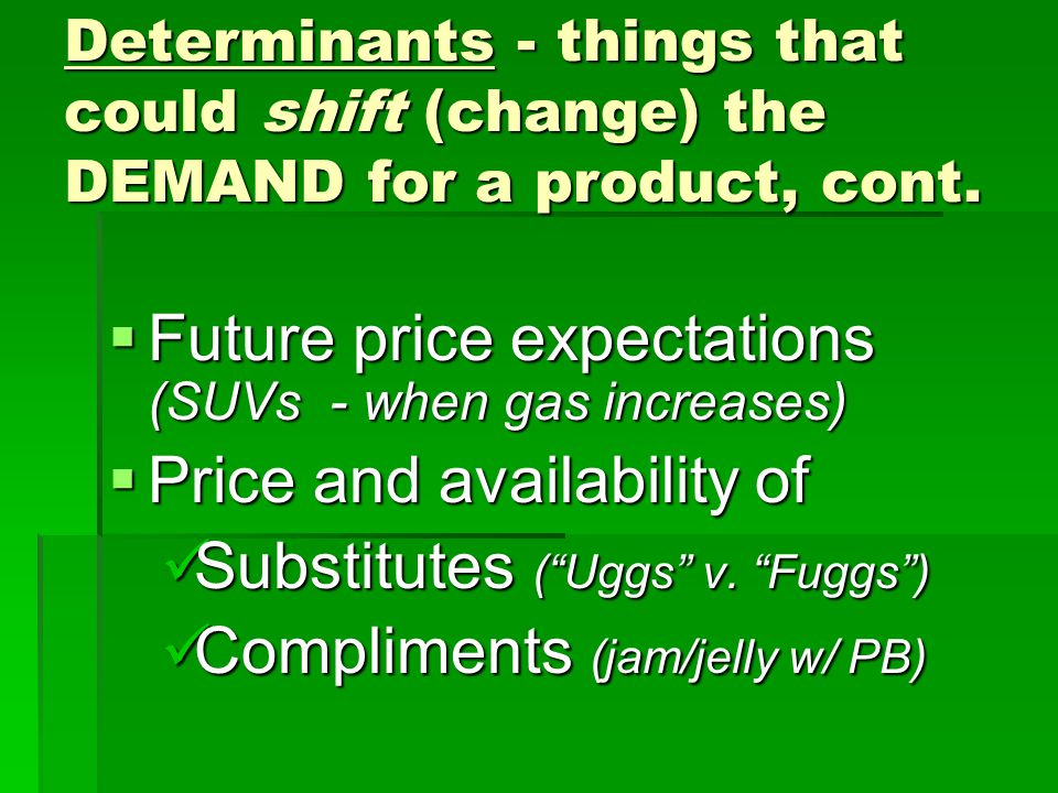 Determinants - things that could shift (change) the DEMAND for a product, cont.