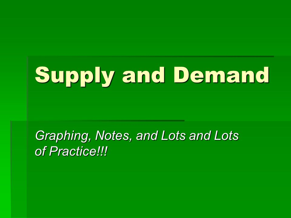 Supply and Demand Graphing, Notes, and Lots and Lots of Practice!!!