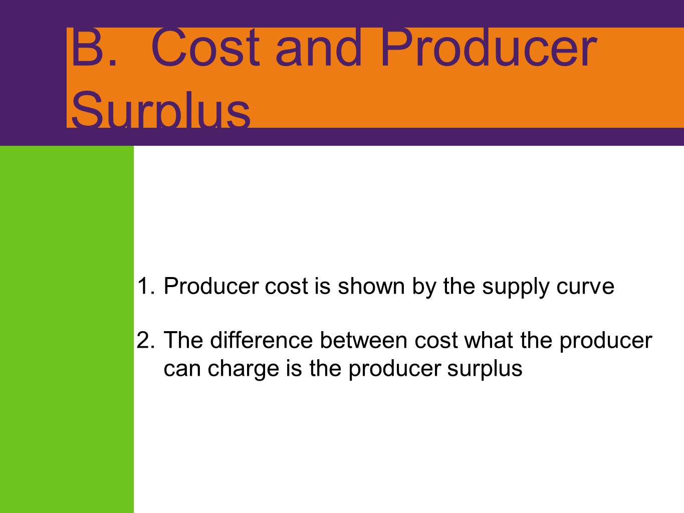 B. Cost and Producer Surplus 1.Producer cost is shown by the supply curve 2.The difference between cost what the producer can charge is the producer s