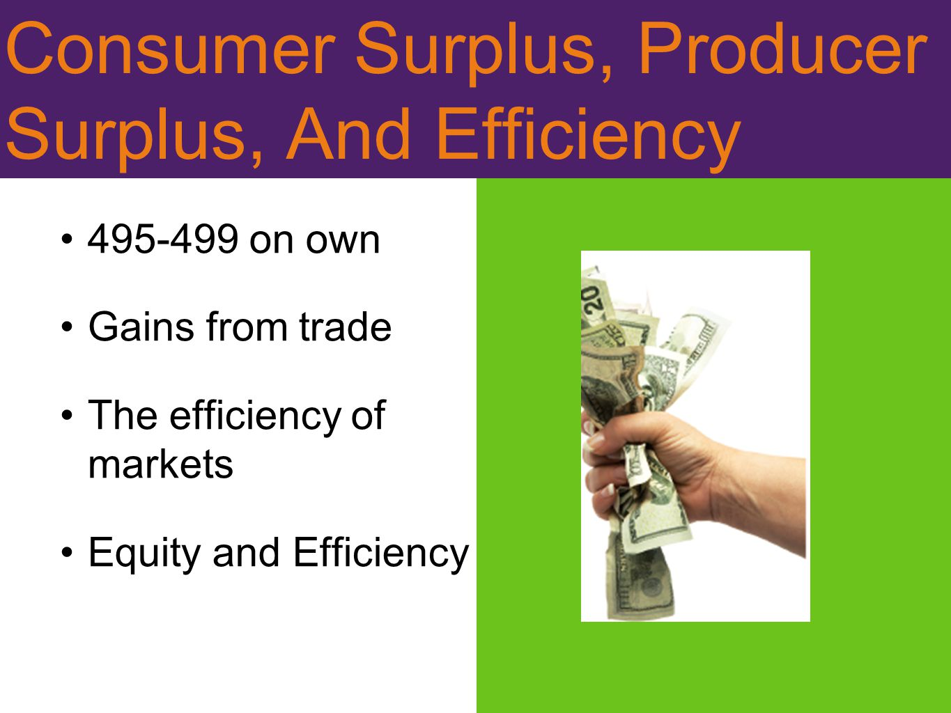 Consumer Surplus, Producer Surplus, And Efficiency 495-499 on own Gains from trade The efficiency of markets Equity and Efficiency