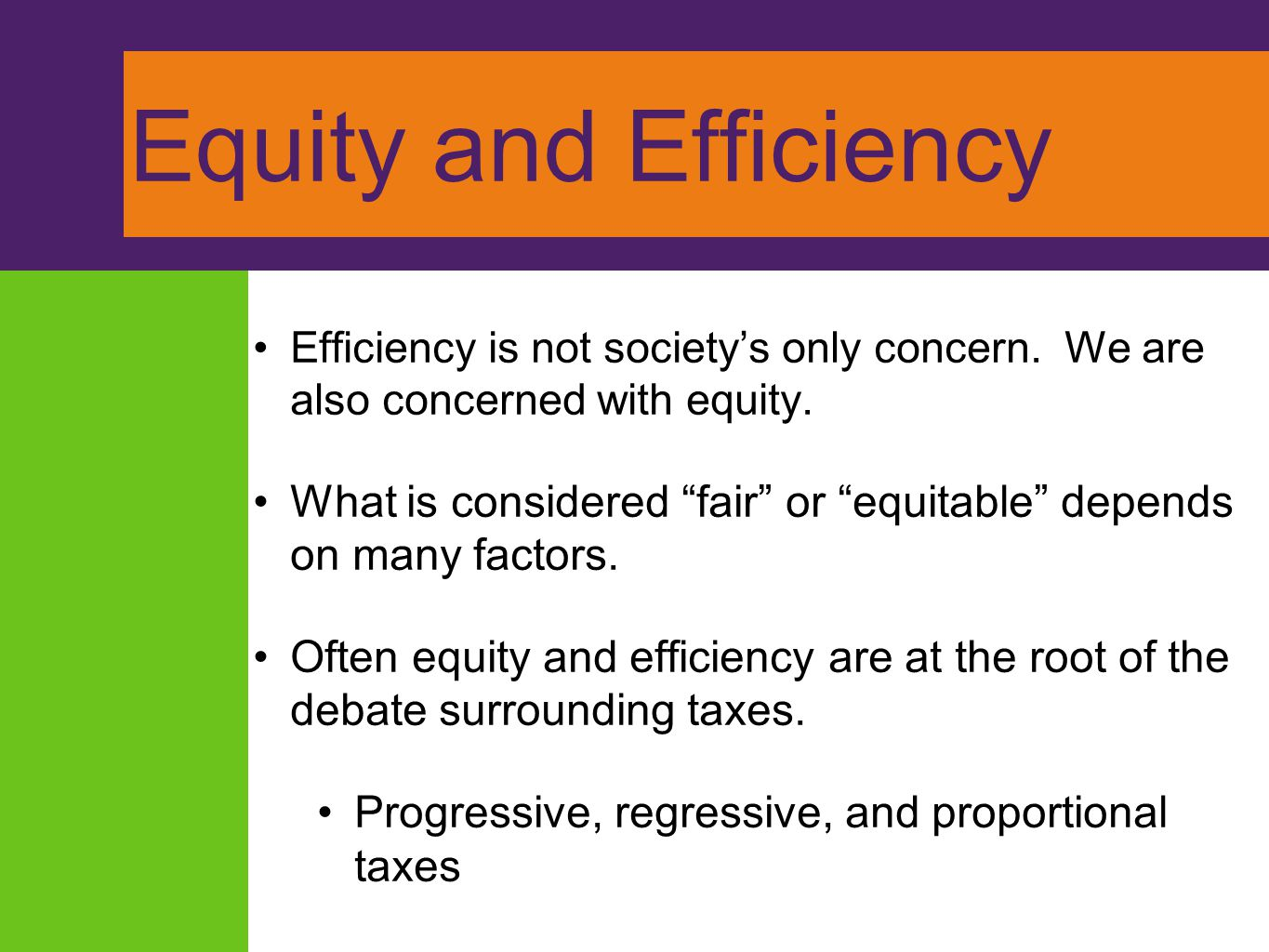"""Equity and Efficiency Efficiency is not society's only concern. We are also concerned with equity. What is considered """"fair"""" or """"equitable"""" depends on"""