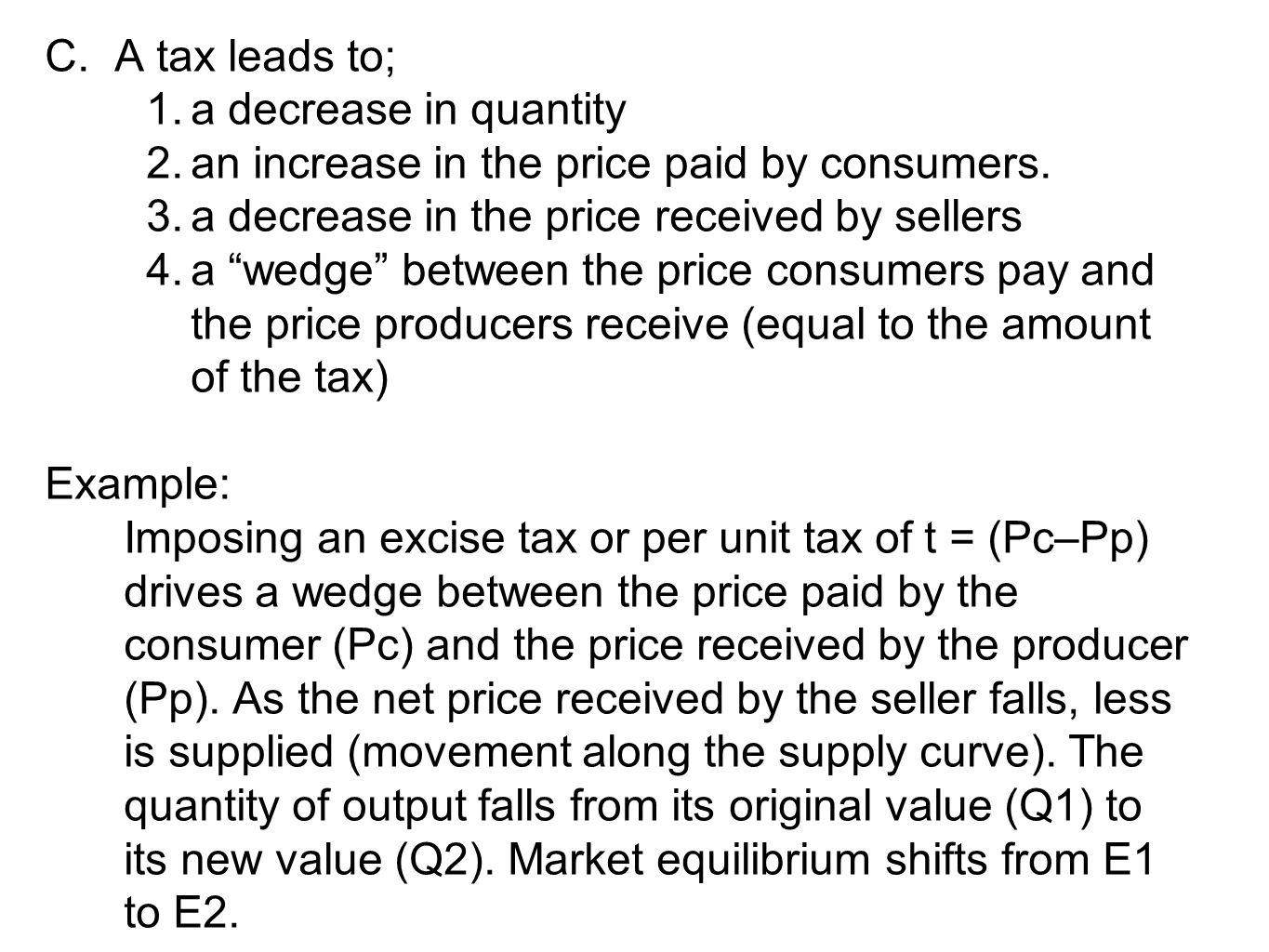 """C. A tax leads to; 1.a decrease in quantity 2.an increase in the price paid by consumers. 3.a decrease in the price received by sellers 4.a """"wedge"""" be"""
