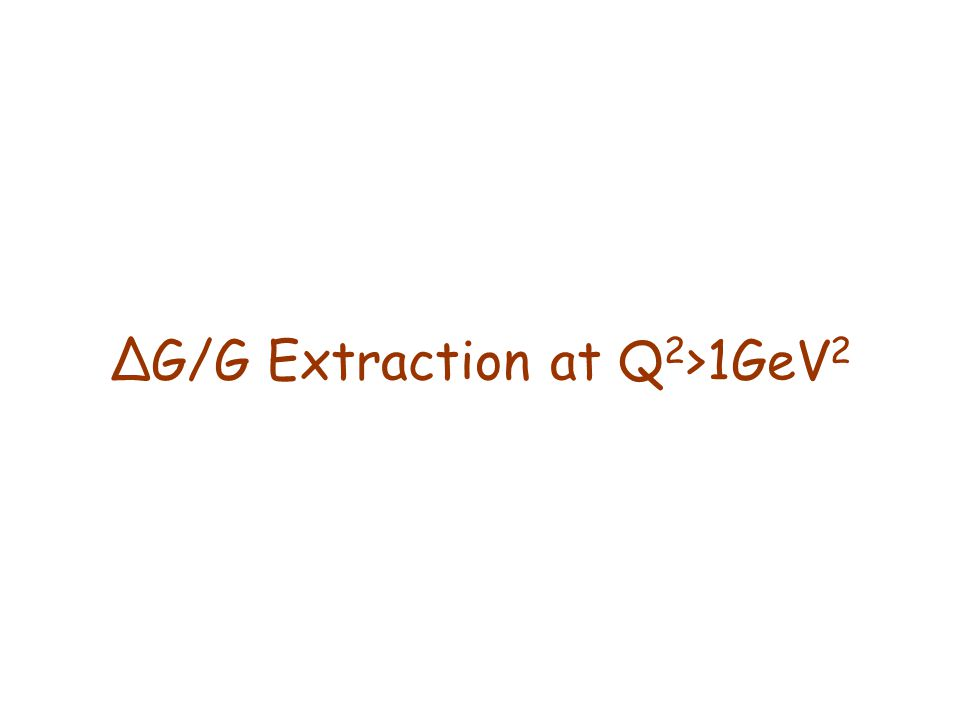 ∆G/G Extraction at Q 2 >1GeV 2