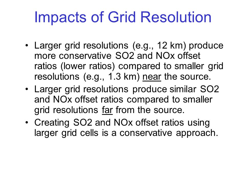 Impacts of Grid Resolution Larger grid resolutions (e.g., 12 km) produce more conservative SO2 and NOx offset ratios (lower ratios) compared to smaller grid resolutions (e.g., 1.3 km) near the source.