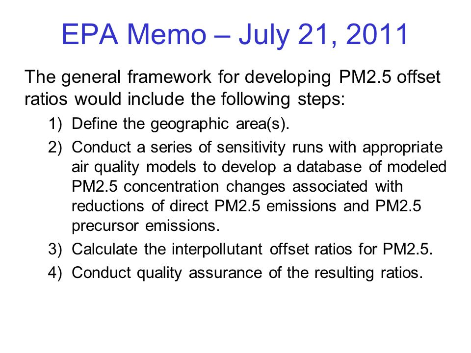 EPA Memo – July 21, 2011 The general framework for developing PM2.5 offset ratios would include the following steps: 1)Define the geographic area(s).
