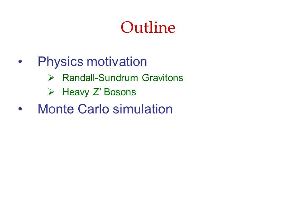 Outline Physics motivation  Randall-Sundrum Gravitons  Heavy Z' Bosons Monte Carlo simulation