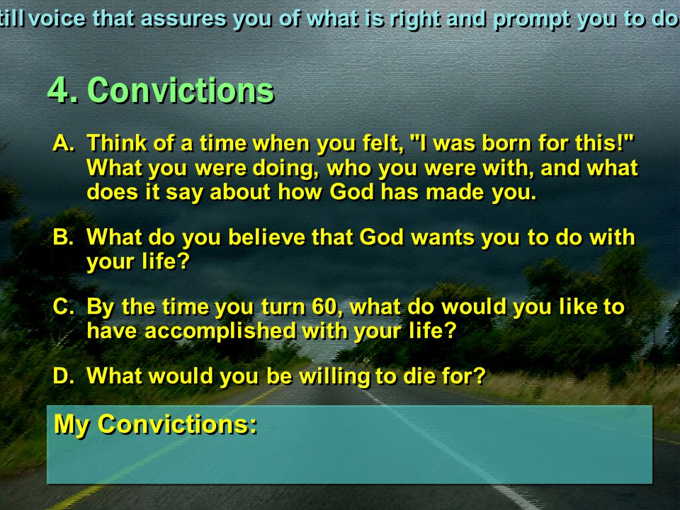 4. Convictions A.Think of a time when you felt,