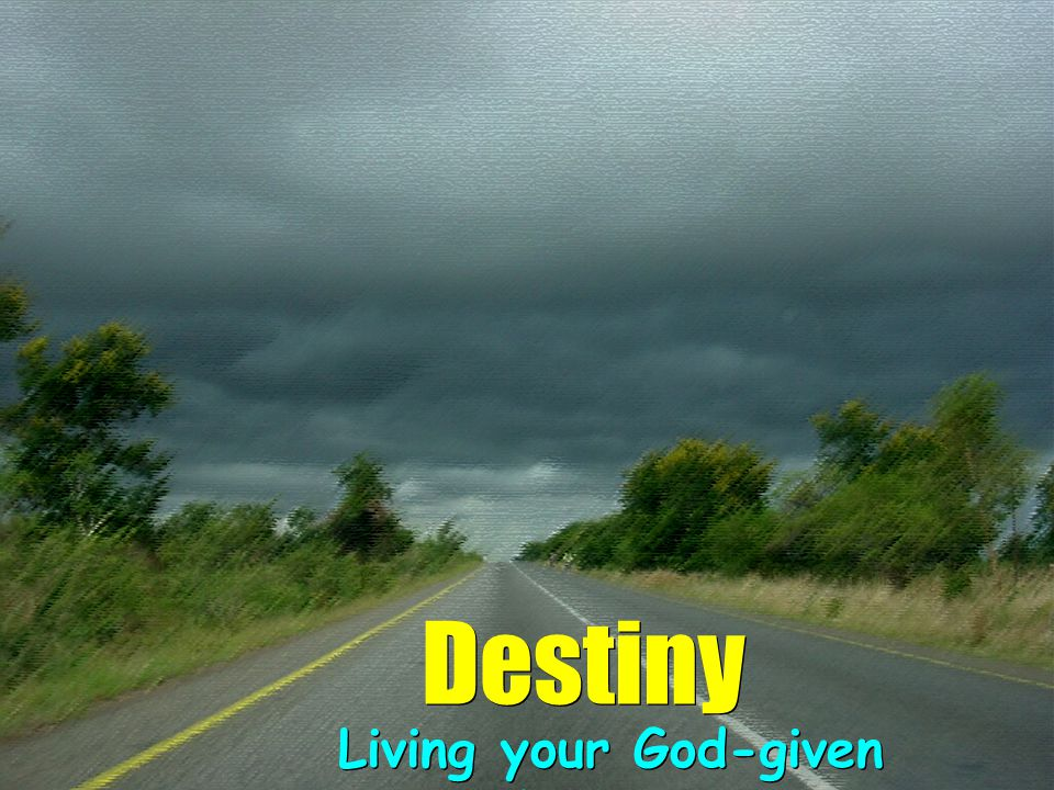Destiny Living your God-given Destiny