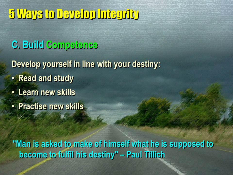 C. Build Competence Develop yourself in line with your destiny: Read and study Learn new skills Practise new skills Develop yourself in line with your