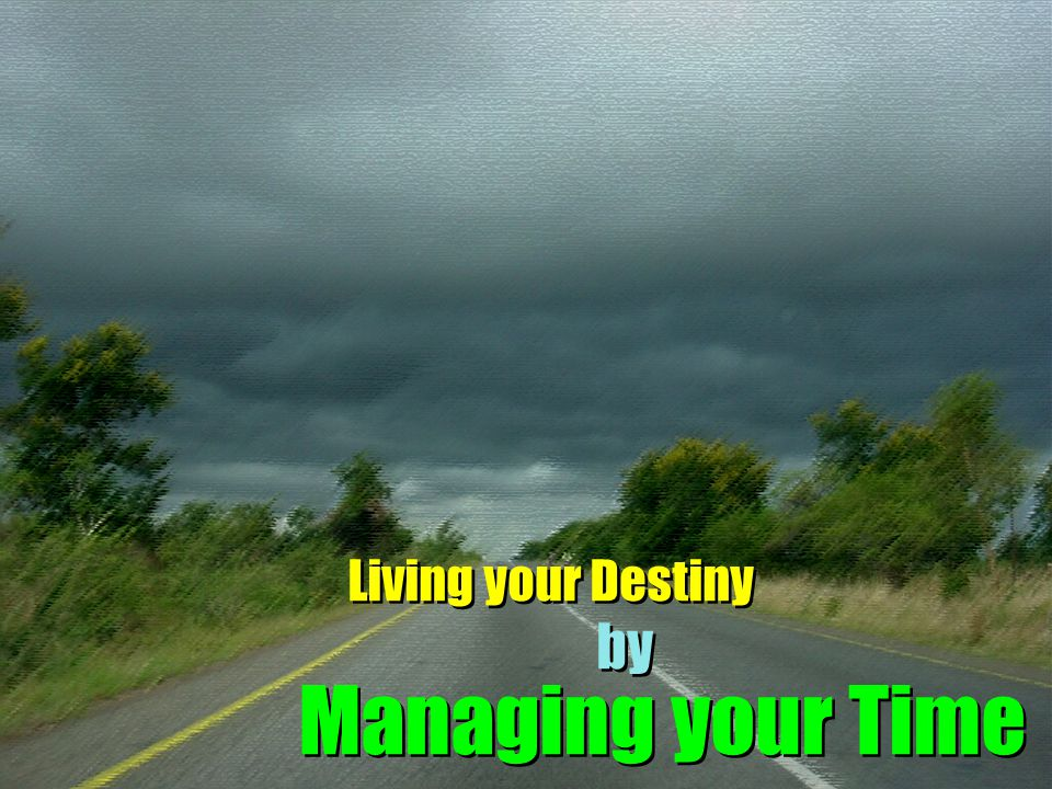 Living your Destiny by Managing your Time