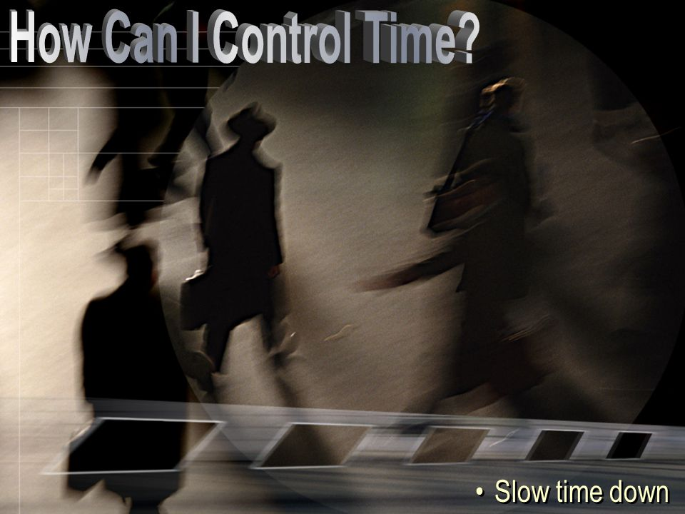 Slow time down