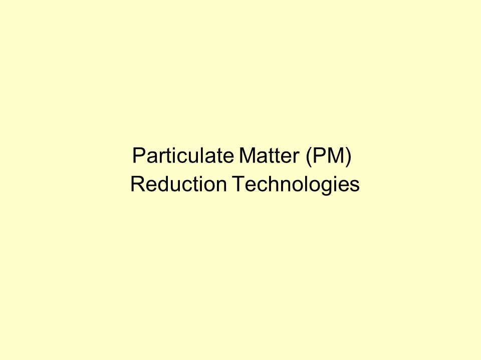 Particulate Matter (PM) Reduction Technologies