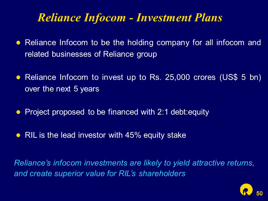 50 Reliance Infocom to be the holding company for all infocom and related businesses of Reliance group Reliance Infocom to invest up to Rs. 25,000 cro