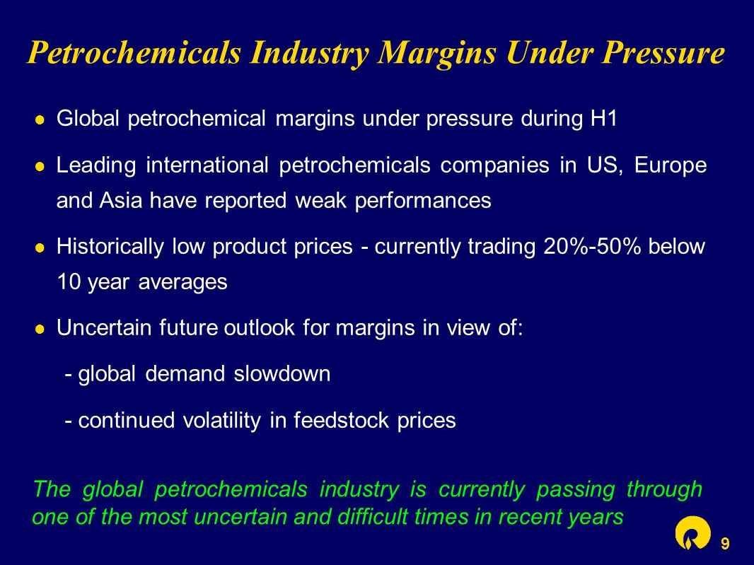 9 Petrochemicals Industry Margins Under Pressure Global petrochemical margins under pressure during H1 Leading international petrochemicals companies