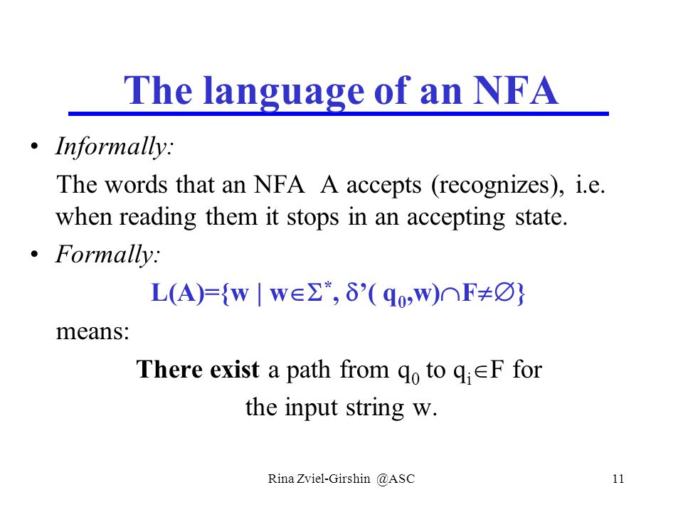 Rina Zviel-Girshin @ASC11 The language of an NFA Informally: The words that an NFA A accepts (recognizes), i.e.