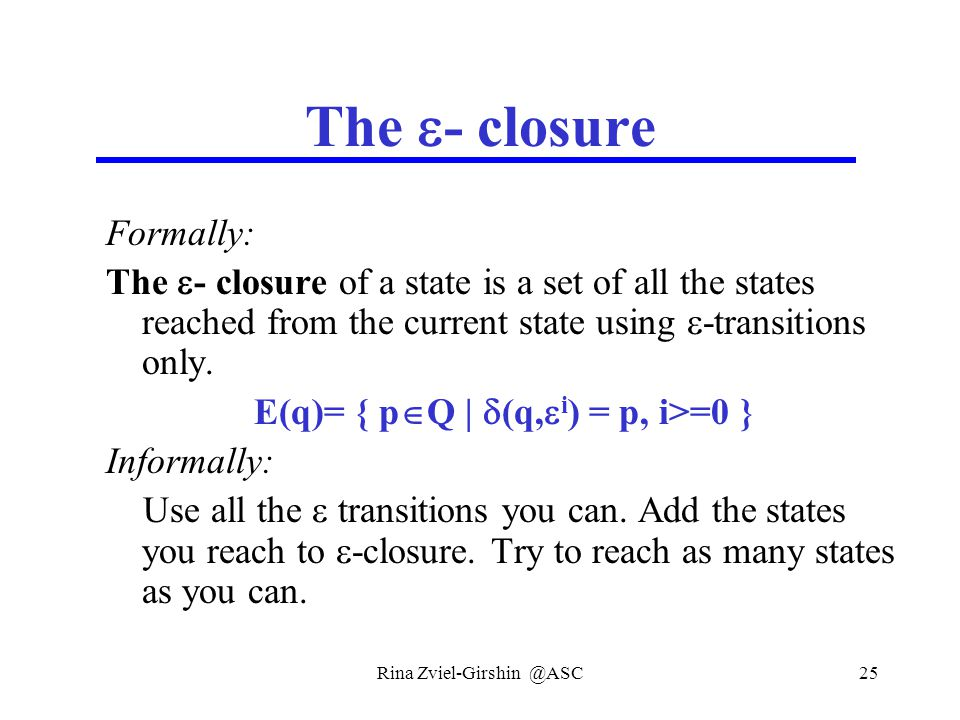 Rina Zviel-Girshin @ASC25 The  - closure Formally: The  - closure of a state is a set of all the states reached from the current state using  -tran