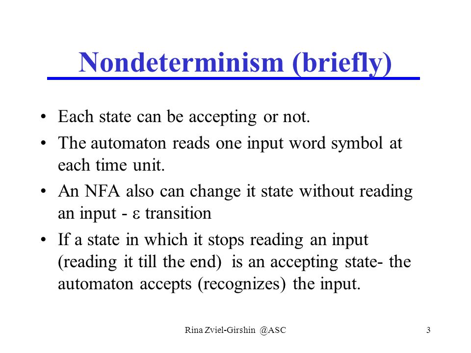 Rina Zviel-Girshin @ASC3 Nondeterminism (briefly) Each state can be accepting or not.